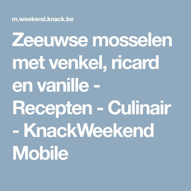 Zeeuwse mosselen met venkel, ricard en vanille - Recepten - Culinair - KnackWeekend Mobile