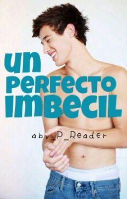 Leer Un Perfecto Imbecil (editando) #wattpad #novela-juvenil