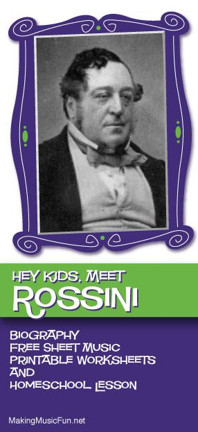 Hey Kids, Meet Gioachino Antonio Rossini | Composer Biography and Music Lesson Resources - http://makingmusicfun.net/htm/f_mmf_music_library/hey-kids-meet-gioachino-antonio-rossini.htm
