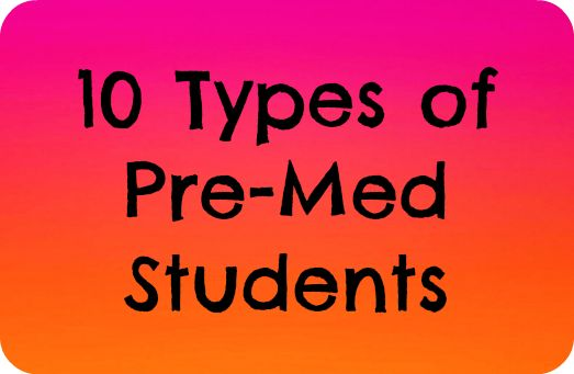 Pretty Strong Medicine: 10 Types of Pre-Medical Students
