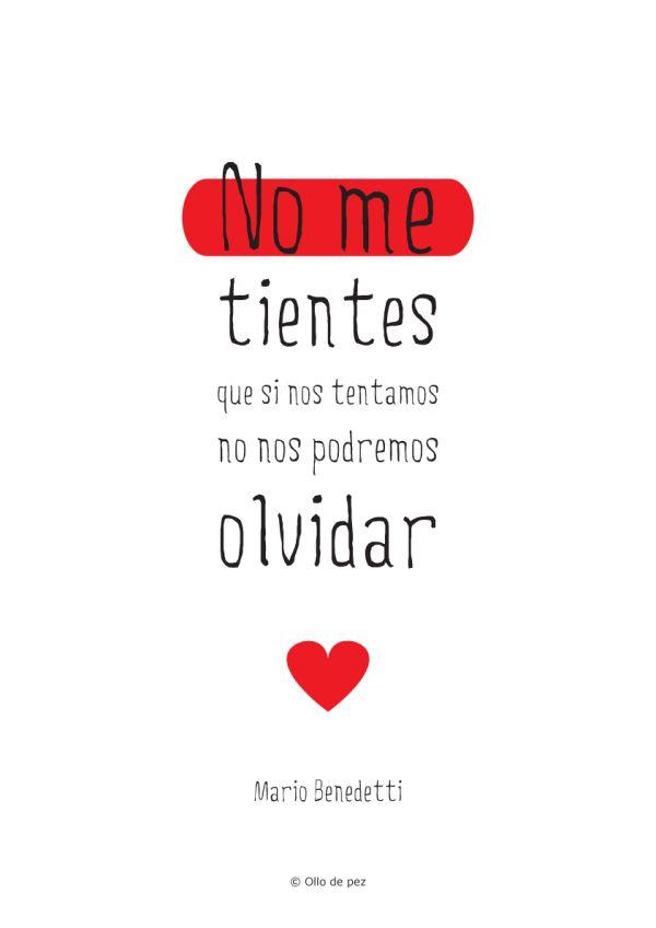 """Mario Benedetti: """"No me tientes, que si nos tentamos no nos podremos olvidar"""". #mariobenedetti #frases #ollodepez"""