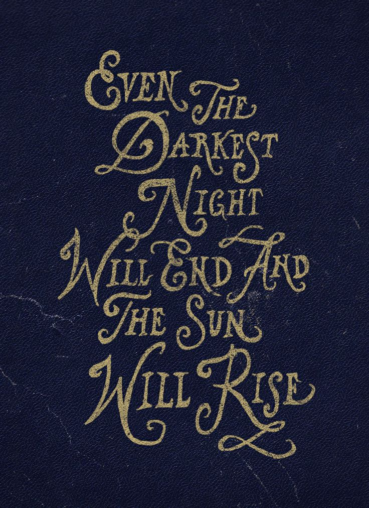 "beautiful font ""Even the darkest night will end and the sun will rise"":"