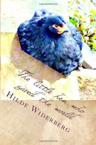 The little hen who saved the world by Ms Hilde Widerberg,http://www.amazon.com/dp/1495320332/ref=cm_sw_r_pi_dp_0g5ctb0CHKC3ANRS