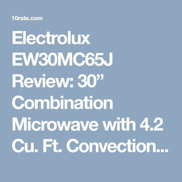 """Electrolux EW30MC65J Review: 30"""" Combination Microwave with 4.2 Cu. Ft. Convection Oven 2017"""