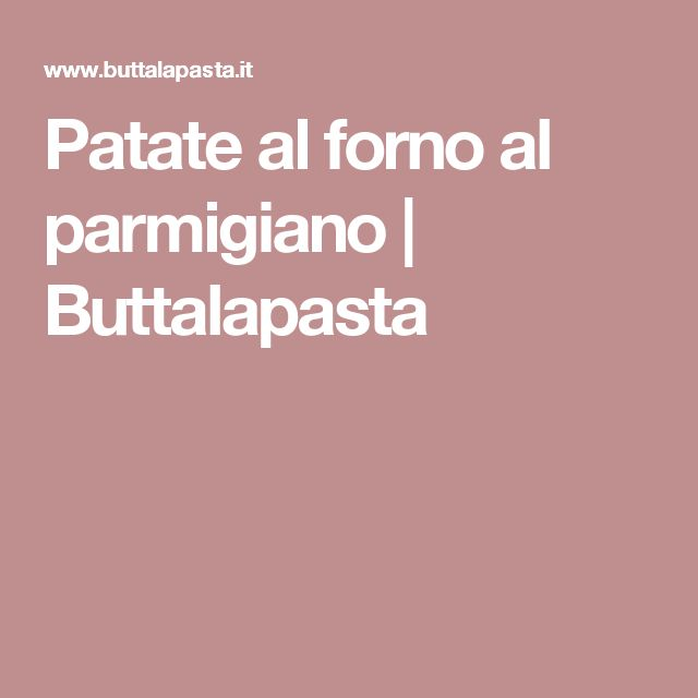 Patate al forno al parmigiano | Buttalapasta