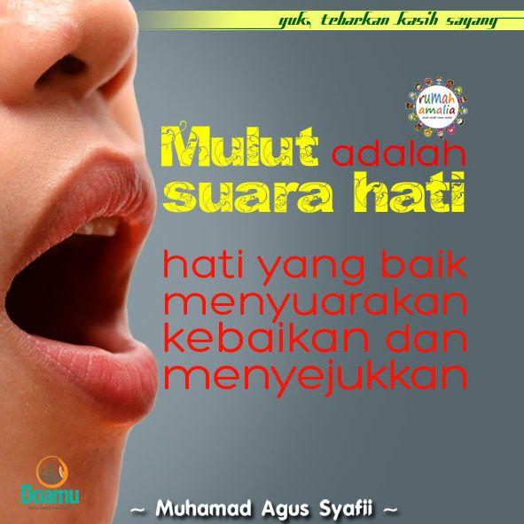 Mulut adalah suara hati, hati yang baik menyuarakan kebaikan dan menyejukkan.