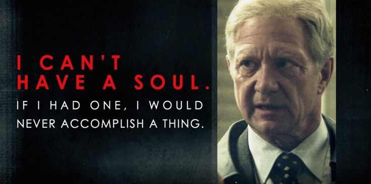 Scandal. I can't have a soul if I had one I would never accomplish a thing