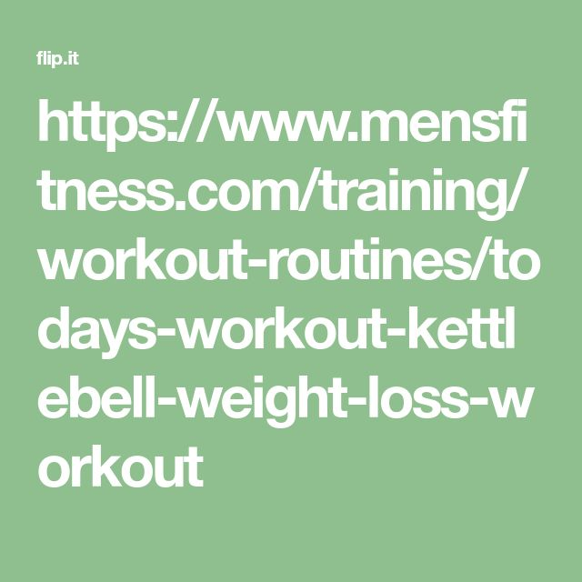 https://www.mensfitness.com/training/workout-routines/todays-workout-kettlebell-weight-loss-workout