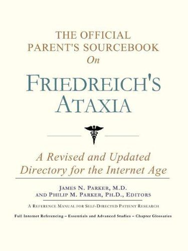 The Official Parent's Sourcebook on Friedreich's Ataxia A Revised and Updated Directory for the Internet Age