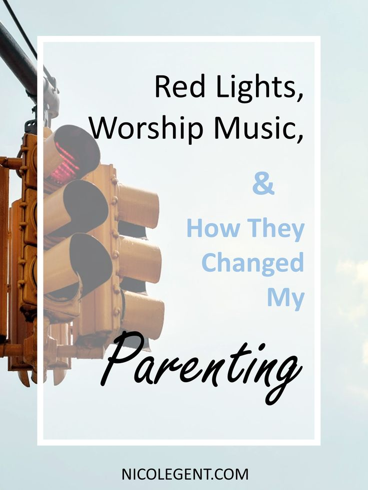 Worship Music, Red Lights and How They Changed My Parenting