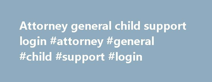 Attorney general child support login #attorney #general #child #support #login http://claim.nef2.com/attorney-general-child-support-login-attorney-general-child-support-login/  # Recent News Attorney General Mark R. Herring has joined a bipartisan group of 32 state attorneys general in urging Congress to oppose the Trump Administration's proposal to eliminate federal funding for the Legal Services Corporation (LSC). Attorney General Herring issued the following statement on the Fourth…