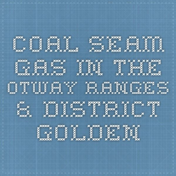 COAL SEAM GAS IN THE OTWAY RANGES & DISTRICT Report By Otway Water