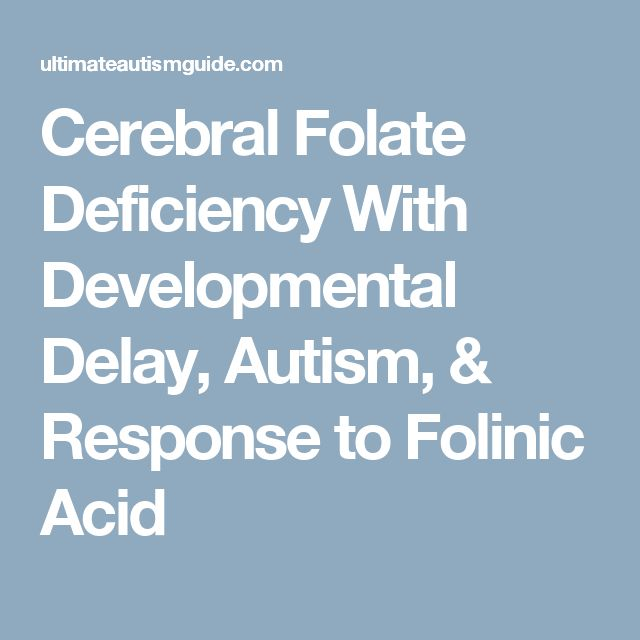 Cerebral Folate Deficiency With Developmental Delay, Autism, & Response to Folinic Acid