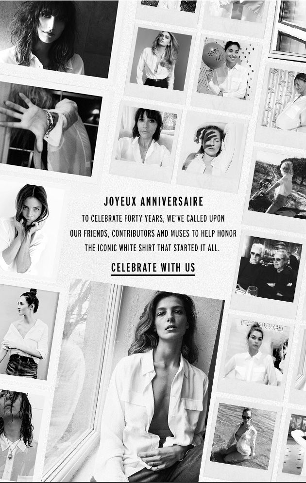JOYEAUX ANNIVERSAIRE To celebrate forty years, we've called upon our friends, contributors and muses to help honor the iconic white shirt that started it all. CELEBRATE WITH US> 11.7 equipment