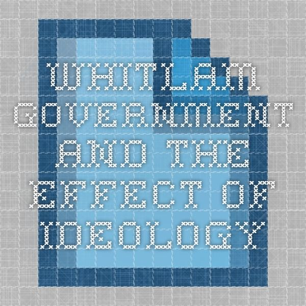 Whitlam Government and the effect of ideology