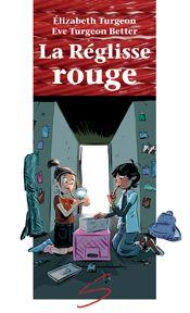 Roman jeunesse « La Réglisse rouge » d'Élizabeth Turgeon et d'Eve Turgeon Better (Soulières Éditeur)