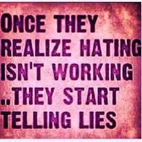 Once they realize Hating isn't working. .. They start telling Lies