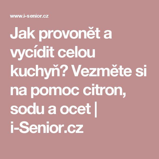 Jak provonět a vycídit celou kuchyň? Vezměte si na pomoc citron, sodu a ocet   i-Senior.cz