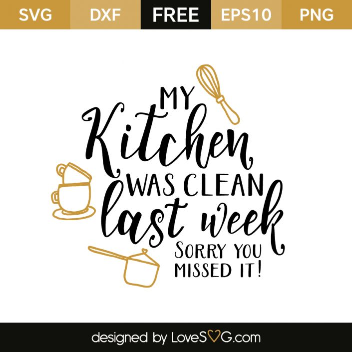 *** FREE SVG CUT FILE for Cricut, Silhouette and more *** My kitchen was clean last week