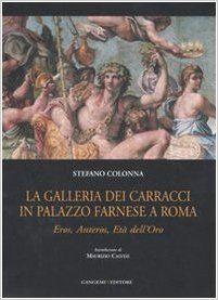 Amazon.it: La galleria dei Carracci in palazzo Farnese a Roma. Eros, Anteros, età dell'oro - Stefano Colonna - Libri
