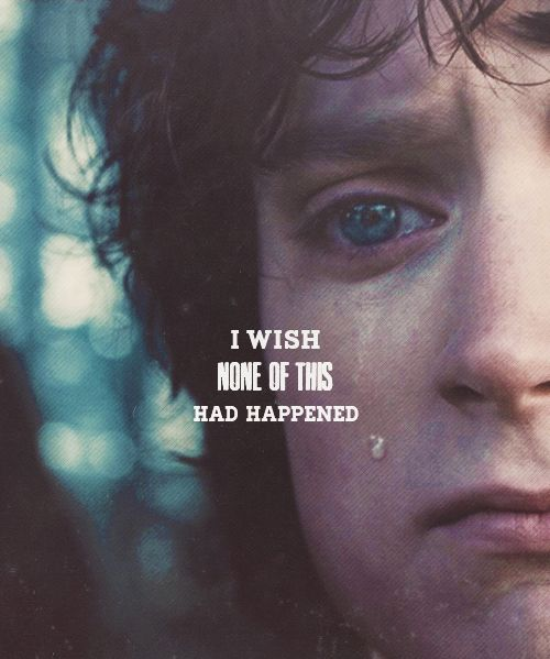 "But it did...    30 DAYS OF LOTR | 3.The Ring Bearer ""I wish the ring had never come to me. I wish none of this had happened."""