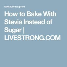 How to Bake With Stevia Instead of Sugar | LIVESTRONG.COM