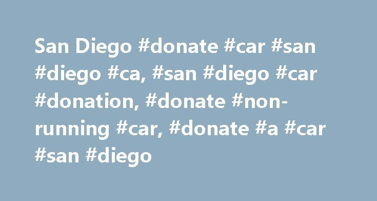 San Diego #donate #car #san #diego #ca, #san #diego #car #donation, #donate #non-running #car, #donate #a #car #san #diego http://wyoming.remmont.com/san-diego-donate-car-san-diego-ca-san-diego-car-donation-donate-non-running-car-donate-a-car-san-diego/  Donate Car 2 Charity San Diego Because Donate a Car 2 Charity'sheadquarters is in San Diego, we have the fastest pickup of any charity around. If you have a car donation that needs pickup right away. need specific towing conditions. or have…