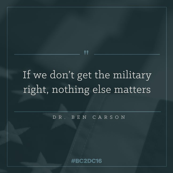 """""""If we don't get the military right, nothing else matters."""" Quote from Dr. Ben Carson in the CNN GOP Debate."""