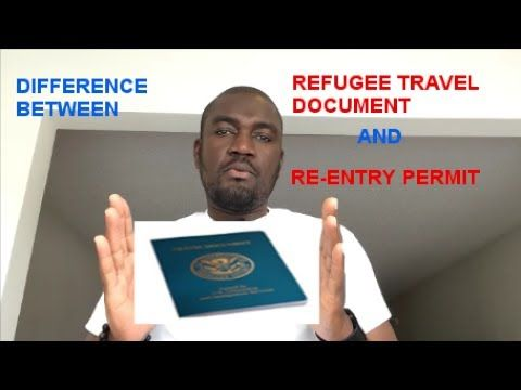 DIFFERENCE BETWEEN REFUGEE TRAVEL DOCUMENT AND RE-ENTRY PERMIT I-131