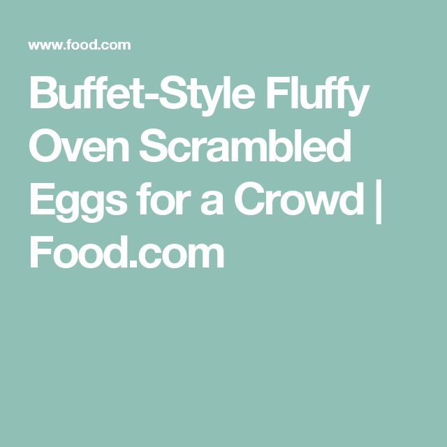 Buffet-Style Fluffy Oven Scrambled Eggs for a Crowd | Food.com