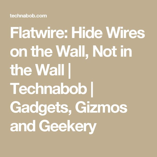Flatwire: Hide Wires on the Wall, Not in the Wall | Technabob | Gadgets, Gizmos and Geekery