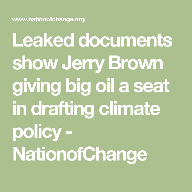 Leaked documents show Jerry Brown giving big oil a seat in drafting climate policy - NationofChange