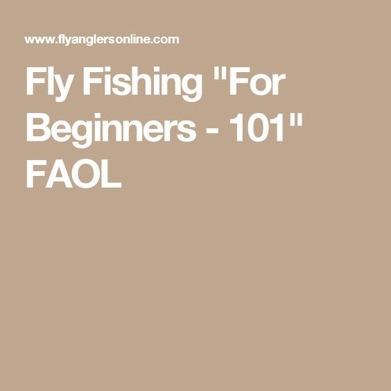 "Fly Fishing ""For Beginners - 101"" FAOL"