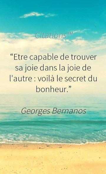 Etre capable de trouver sa joie dans la joie de l'autre : voilà le secret du bonheur. (Georges Bernanos)
