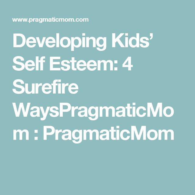 Developing Kids' Self Esteem: 4 Surefire WaysPragmaticMom : PragmaticMom