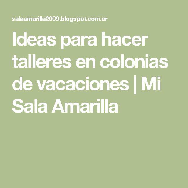 Ideas para hacer talleres en colonias de vacaciones | Mi Sala Amarilla