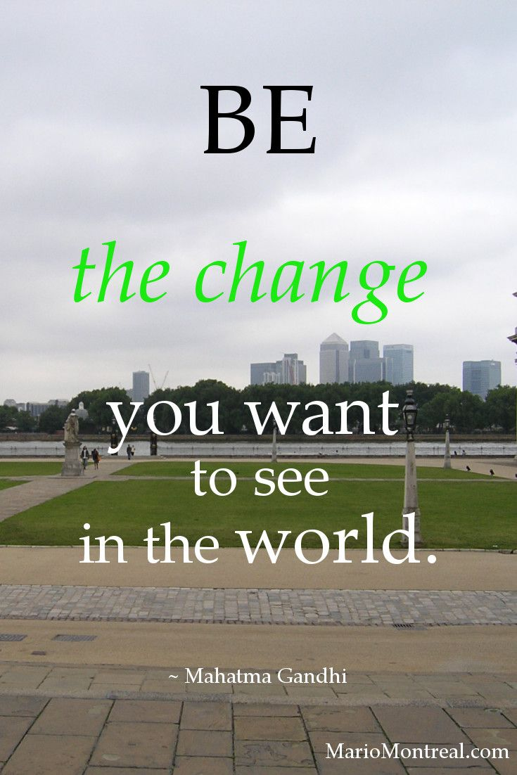Be the change you want to see in the world. ~ Mahatma Gandhi #YourPositiveReinforcement