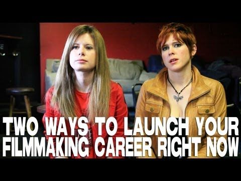 Two Ways To Launch Your Filmmaking Career Right Now by Elle Schneider & Lily Cade