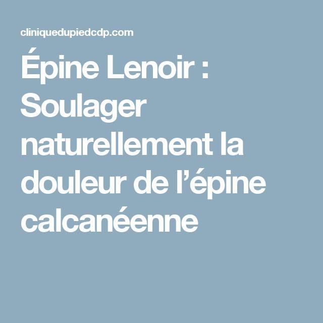 Épine Lenoir : Soulager naturellement la douleur de l'épine calcanéenne