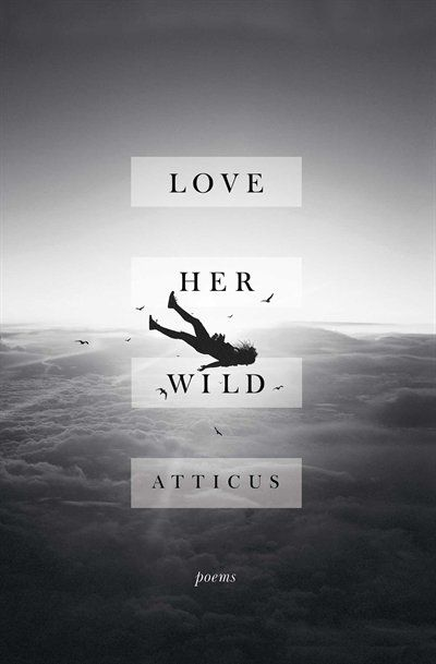 Love Her Wild: Poems, Book by Atticus Poetry (Paperback) | chapters.indigo.ca
