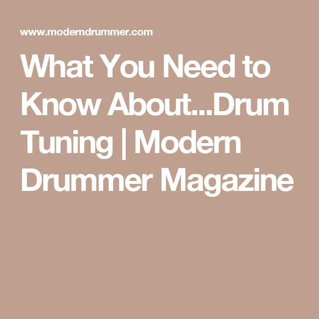 What You Need to Know About...Drum Tuning | Modern Drummer Magazine