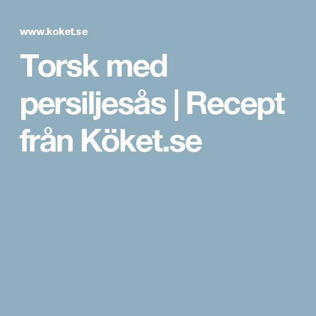 Torsk med persiljesås | Recept från Köket.se