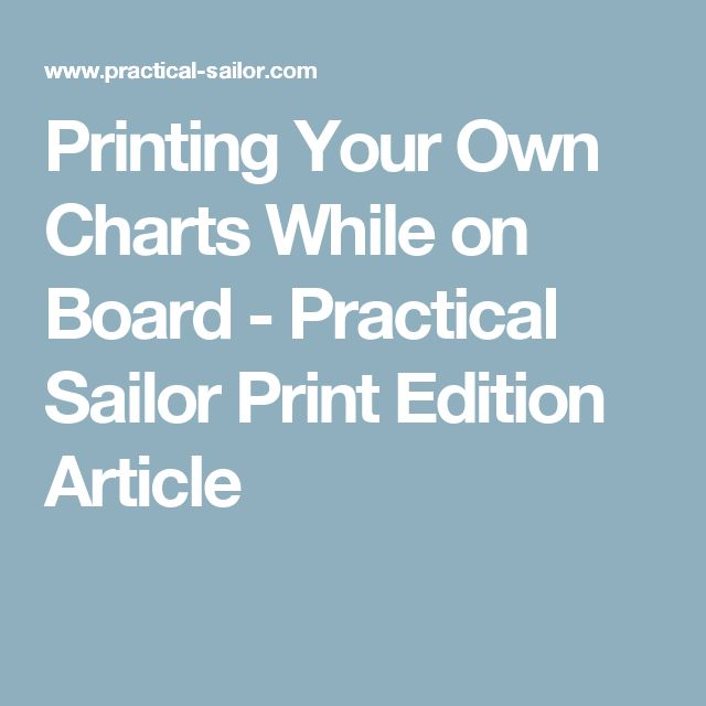 Printing Your Own Charts While on Board - Practical Sailor Print Edition Article