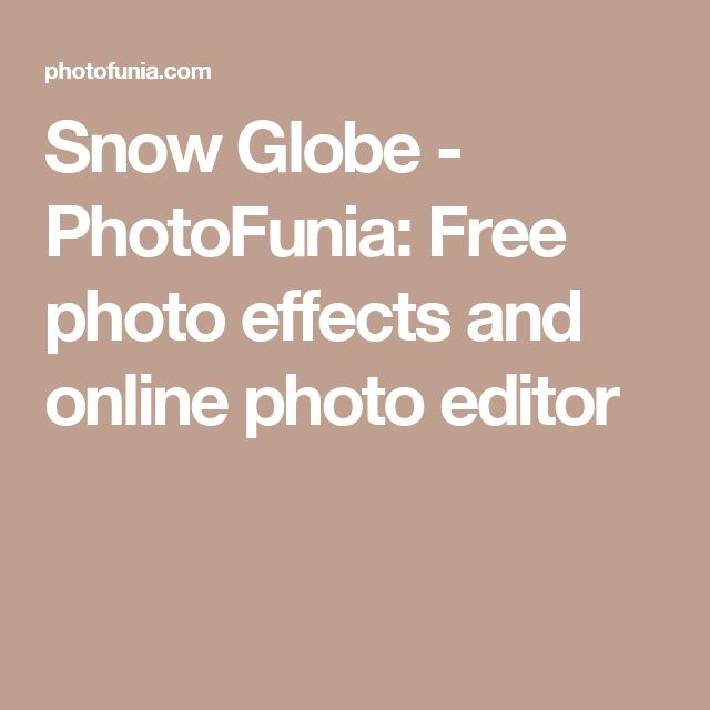 Snow Globe - PhotoFunia: Free photo effects and online photo editor