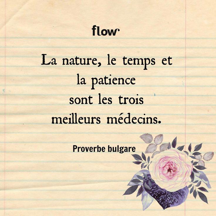 """""""La nature, le temps et la patience sont les trois meilleurs médecins.""""  Proverbe bulgare"""