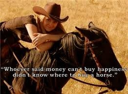 Whoever said money doesn't buy happiness didn't know where to buy a horse!