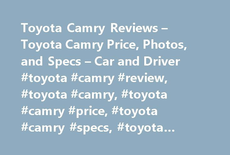 Toyota Camry Reviews – Toyota Camry Price, Photos, and Specs – Car and Driver #toyota #camry #review, #toyota #camry, #toyota #camry #price, #toyota #camry #specs, #toyota #camry #photos http://connecticut.remmont.com/toyota-camry-reviews-toyota-camry-price-photos-and-specs-car-and-driver-toyota-camry-review-toyota-camry-toyota-camry-price-toyota-camry-specs-toyota-camry-photos/  # Toyota Camry Toyota Camry For the XSEssive Camry buyer. 2017 Toyota Camry Toyota Camry 2017 4.0 1.0 5.0 The…