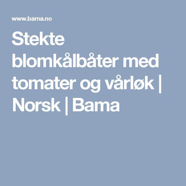 Stekte blomkålbåter med tomater og vårløk  | Norsk | Bama