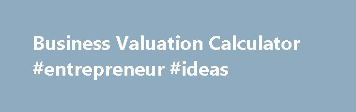 "Business Valuation Calculator #entrepreneur #ideas http://business.remmont.com/business-valuation-calculator-entrepreneur-ideas/  #business valuation # What is the value of my business? Similar to bond or real estate valuations, the value of a business can be expressed as the present value of expected future earnings. Use this calculator to determine the value of your business today based on discounted future cash flows with consideration to ""excess compensation""  read more"