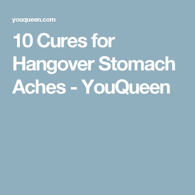10 Cures for Hangover Stomach Aches - YouQueen